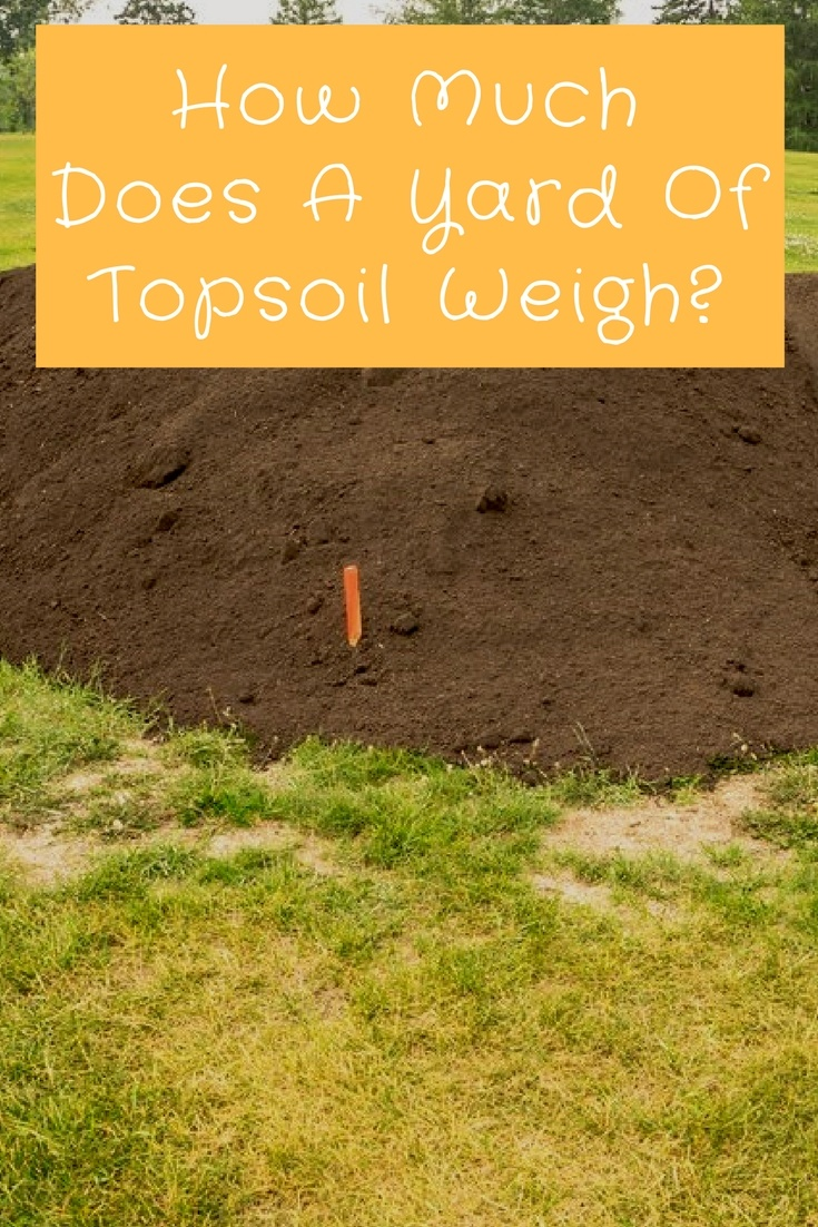 How Much Does A Yard Of Topsoil Weigh