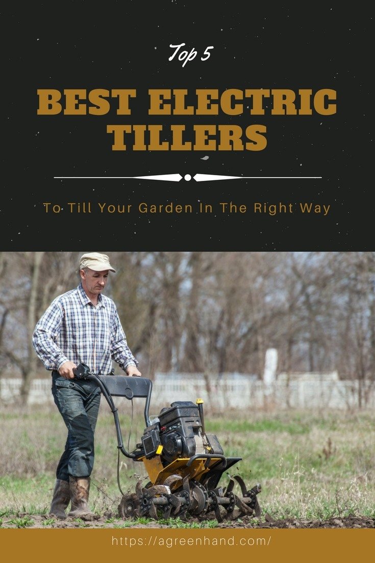 Top 5 Best Electric Tillers To Till Your Garden In The Right Way